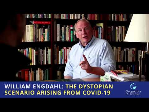 William Engdahl: The Dystopian Scenario Arising From COVID-19
