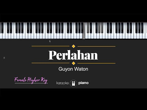 perlahan---guyon-waton-(karaoke-piano---female-higher-key)