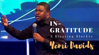 INGRATITUDE - A Blessing Blocker | Yemi Davids