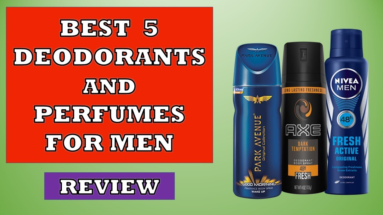 Best 5 Deodorants And Perfumes For Men In 2019 Review