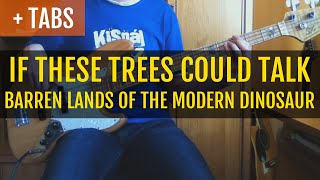 IF THESE TREES COULD TALK - Barren Lands of a Modern Dinosaur (Bass Cover with TABS!)