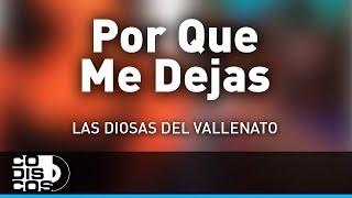 Porque Me Dejas, Las Diosas Del Vallenato - Audio
