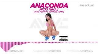 Nicki Minaj - Anaconda Remix ( AVVE Festival Bootleg )