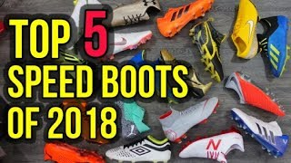TOP 5 SPEED BOOTS OF 2018!