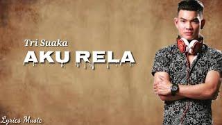 Download lagu Tri Suaka - Aku Rela || full lirik terbaru 2019
