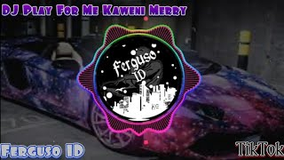 Download DJ Play For Me Kaweni Merry 🔊| Ferguso ID