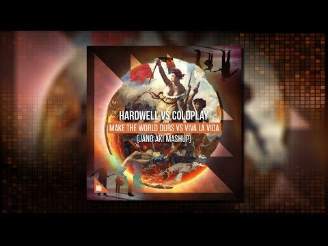 Hardwell Vs Coldplay - Make The World Ours Vs Viva La Vida (Jano Aki Mashup)
