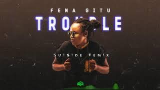 Fena Gitu- Trouble [SUI$IDE REMIX]