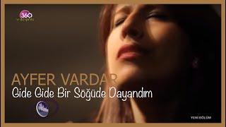 Ayfer Vardar  -Gide Gide Bir Söğüde Dayandım