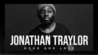 Jonathan Traylor - G๐od God Love (Official Audio)
