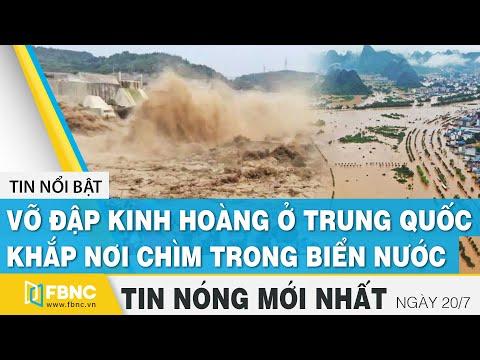 Tin mới nhất 20/7 | Vỡ đập kinh hoàng ở Trung Quốc, khắp nơi chìm trong biển nước | FBNC