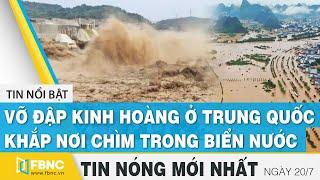 Latest News 7/20 Terrible dam burst in China, everywhere submerged in water FBNC