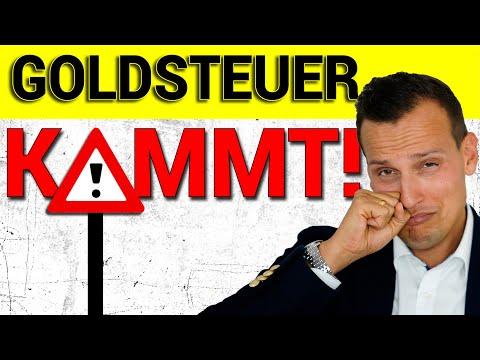 VORSICHT: KOMMT DIE GOLD-STEUER?