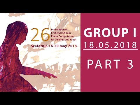 The 26. International Fryderyk Chopin Piano Competition for Children - Group 1 part 3 - 18.05.2018