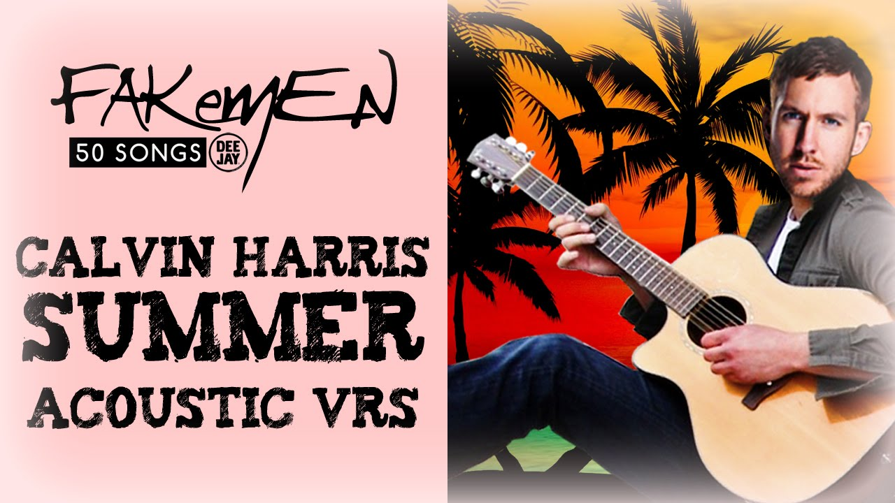 Calvin Harris - SUMMER // Acoustic vrs - 50 Songs (Radio ...