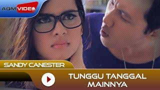 Sandy Canester - Tunggu Tanggal Mainnya | Official Video
