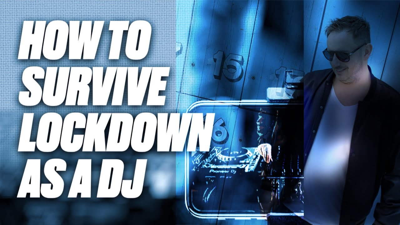 HOW TO SURVIVE LOCKDOWN AS A DJ