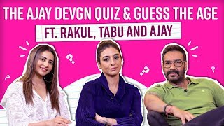 Ajay Devgn, Tabu, Rakul play 'Guess the Age' and take the ultimate Ajay Devgn quiz