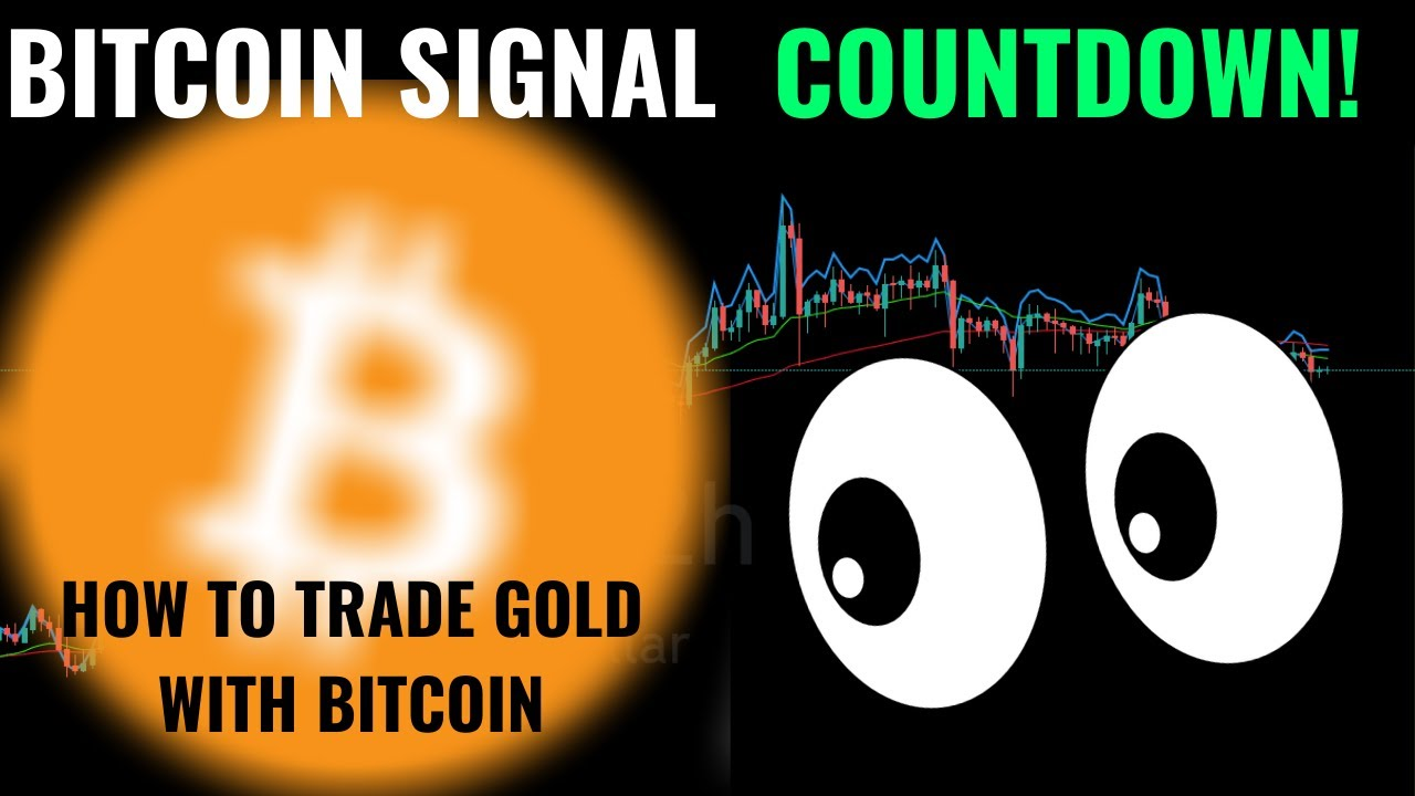 Bitcoin SIGNAL COUNTDOWN - and How To Trade GOLD With BITCOIN