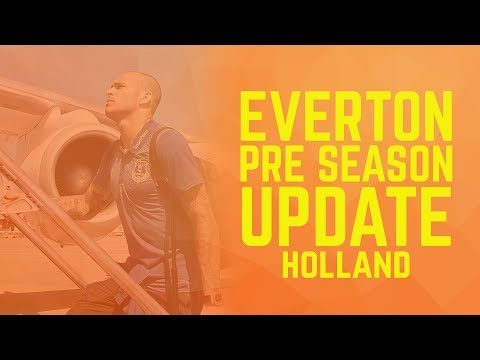 Everton Pre Season Update: Holland