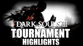 Dark Souls 3 --- Tourny Highlights, memes, ad-libs, bloopers, funny moments...