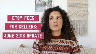 Etsy fees explained / Etsy Fees for Sellers - June 2018 update