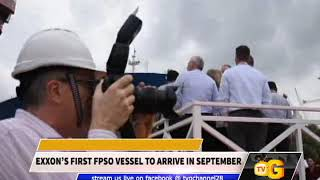EXXON'S FIRST FPSO VESSEL TO ARRIVE IN SEPTEMBER