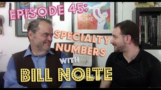Episode 45: Specialty Numbers with Bill Nolte