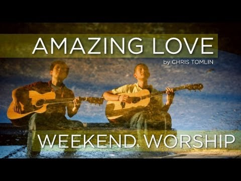 Amazing Love - Chris Tomlin (Weekend Worship)