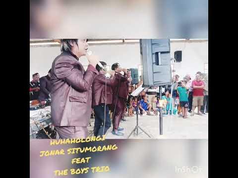 HUHAHOLONGI HO JONAR SITUMORANG FEAT THE BOYS TRIO