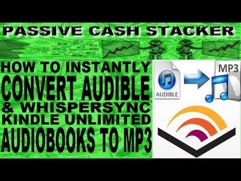 AUDIBLE TO MP3 - HOW TO INSTANTLY CONVERT AUDIBLE & KINDLE UNLIMITED  WHISPERSYNC AUDIOBOOKS