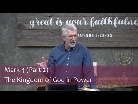 Mark 4 (Part 2) The Kingdom of God in Power