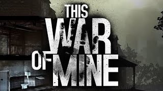 """This War Of Mine::Day 72/73 """"Struggling For Materials"""""""
