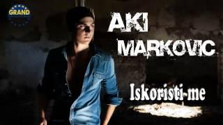 Andrija Markovic Aki - Iskoristi me - (Audio 2013) HD