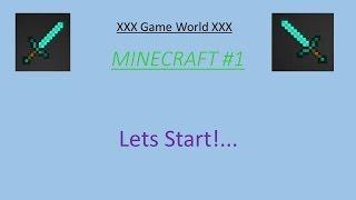 Minecrafet XXX Game world XXX (let's start!!) #1