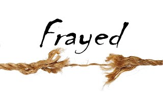 Frayed Part 1 5.24.80
