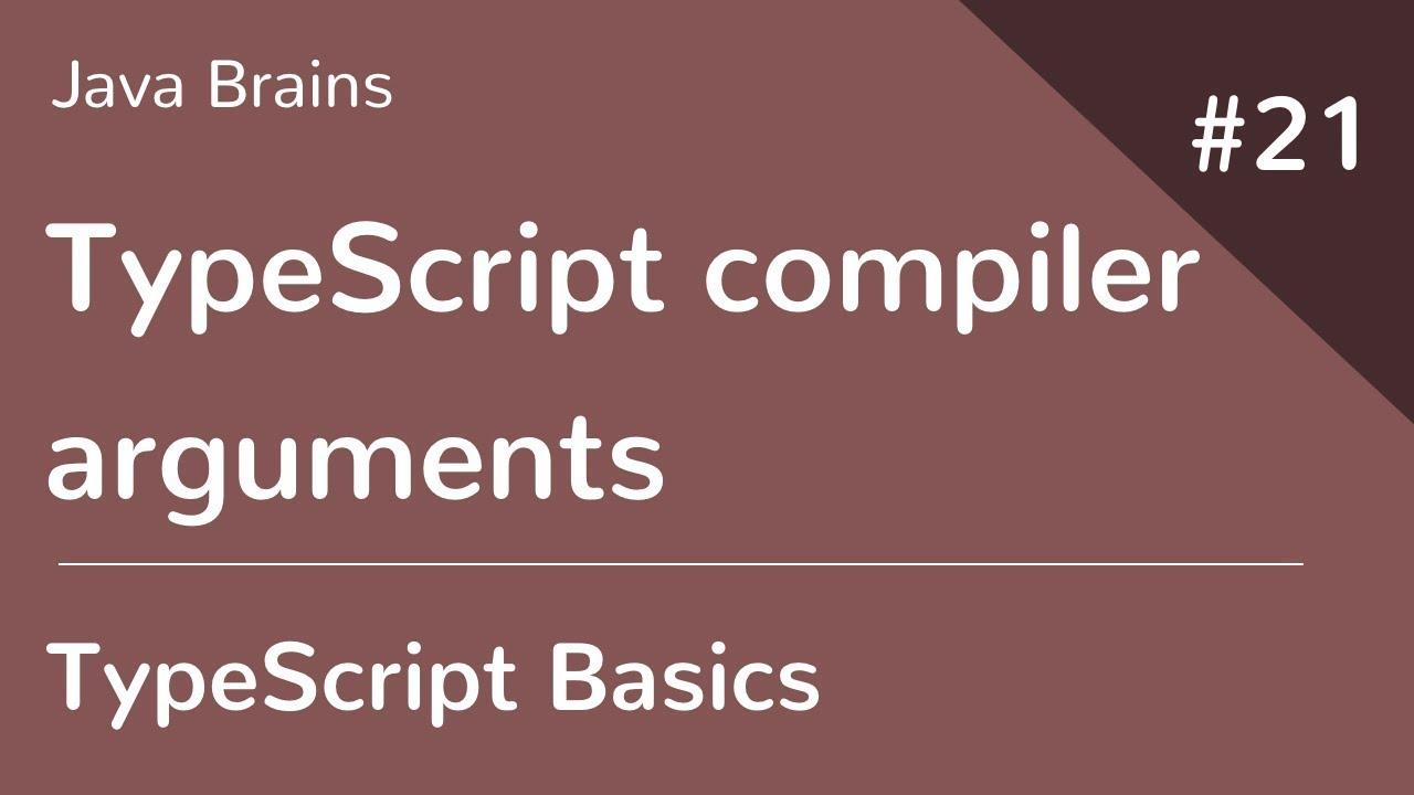 TypeScript Basics 21 - TypeScript compiler arguments