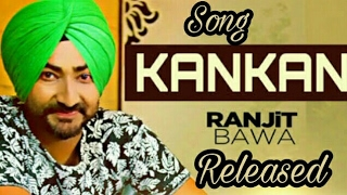 Kankan (full song) / Ranjit Bawa / Desi Routz / Latest punjabi song