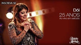 Roberta Miranda - Dói | DVD 25 anos Ao vivo em estúdio (Vídeo Oficial)