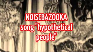 NOISEBAZOOKA hypothetical people (2014)