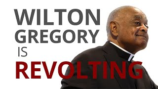 The Vortex — Wilton Gregory Is Revolting