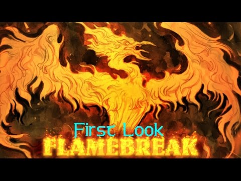 First Look - Flamebreak - In A Word...Amazing!