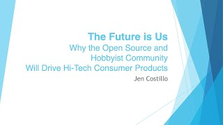 Jen Costillo - The Future Is Us: Why The Open Source And Hobbyist Community Drive Consumer Products
