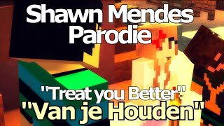"Shawn Mendes - Treat you better PARODIE - ""Van je Houden"" Minecraft parody"