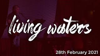 Living Waters Church - February 28th 2021