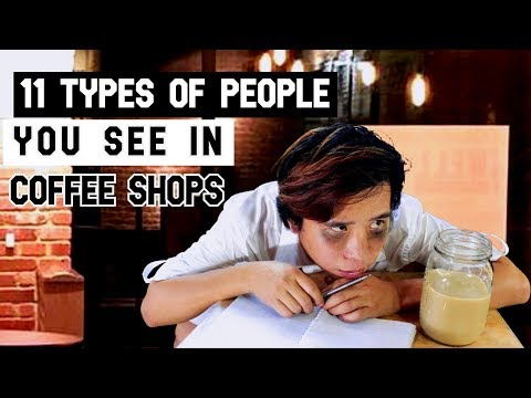 11 Types Of People You See In Coffee Shops
