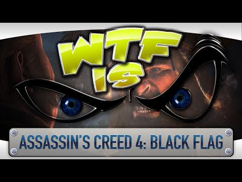 ► WTF Is... - Assassin's Creed IV: Black Flag ?