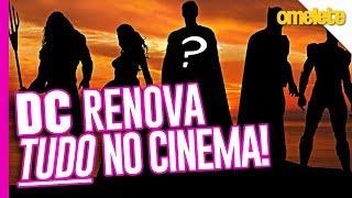 FIM DE UMA ERA: DC RENOVA TUDO NO CINEMA