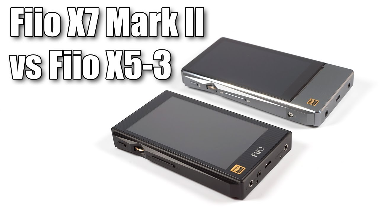 FiiO X7 Mark II vs FiiO X5 3rd Gen