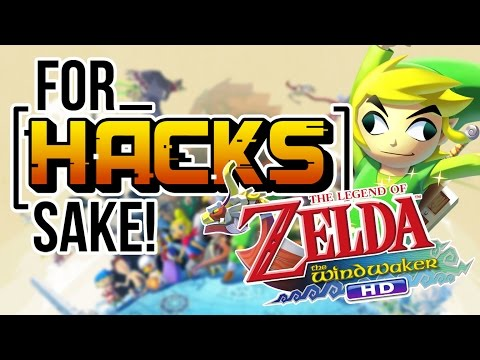 Wind Waker HD Hacks - For Hacks Sake - Episode 1